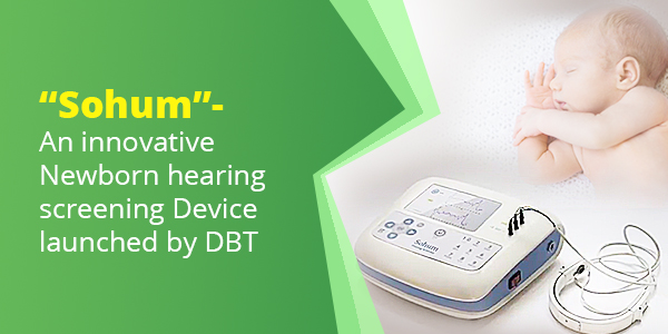 """Sohum""- An innovative Newborn hearing screening Device launched by DBT"