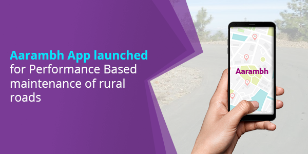 Aarambh App launched for Performance Based maintenance of rural roads